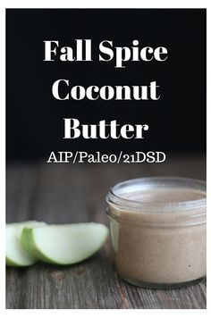 Fall Spice Coconut Butter (AIP, Paleo, 21DSD) - Joy-filled Nourishment