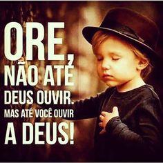 Ore, não até Deus ouvir. Mas até você ouvir Deus! A Oração é a Chave da Vitória. Eu Creio! Orar continua sendo a forma mais ...