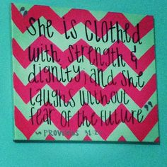 Proverbs 31:25 canvas art.. I think I'll make this soon but with different colors. This is too busy for my taste, but I love it!