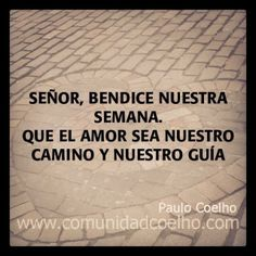 """Señor, bendice nuestra semana."" - @Paulo Coelho - www.comunidadcoelho.com | http://instagram.com/p/ovcnfWjPm0/ - Para compartir las mejores citas de Paulo en #Instagram, síguenos en www.instagram.com/ComunidadCoelho"