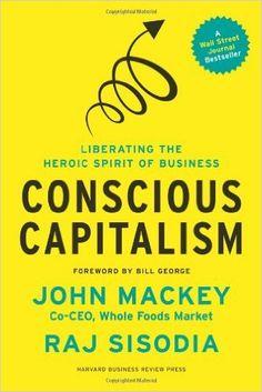 Conscious Capitalism: Liberating the Heroic Spirit of Business: John Mackey, Rajendra Sisodia, Bill George: 8937485908847: Amazon.com: Books
