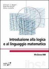 Introduzione alla logica e al linguaggio matematico - Bagni Giorgio T.; Gorla…