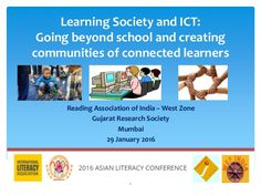 Learning Society and ICT: Going beyond school and creating communities of connected learners Reading Association of India ...