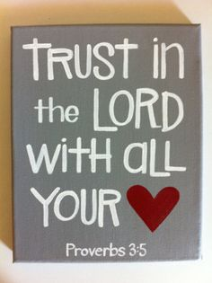 Proverbs 3:5 This and the next verse is probably my favorite passage from the whole Bible. :)