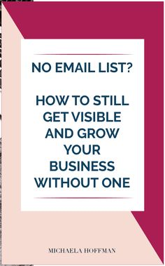 No email list? How to still get visible and grow your business without one - Michaela Hoffman Sales And Marketing, Business Marketing, Business Tips, Online Marketing, Online Business, Time Management Tips, Pinterest For Business, Online Entrepreneur, Email List