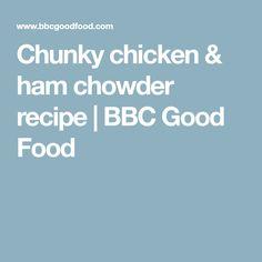 Chunky chicken & ham chowder recipe | BBC Good Food