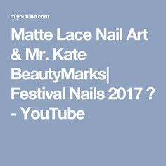 Matte Lace Nail Art & Mr. Kate BeautyMarks| Festival Nails 2017 ♡ - YouTube