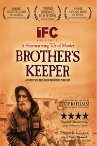 brother's keeper : [1992] it's humbling to watch this story of four brothers who went from living together the way they had since they were boys: sharing a two-room dilapidated home with no running water, to an accusation of murder. listening to them speak, one can't help but feel traumatized for them as the DA and the police weave a homicide and even a potential sex crime on one brother, delbert. they may be illiterate but what the fillmmakers capture is their gentle, kind-hearted natures.