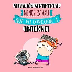Situación sentimental: menos estable que mi conexión a internet.
