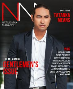 NATIVE MAX MAGAZINE NOVEMBER 2014 Native Max Magazine November 2014  The 1st Annual Gentlemen's issue of Native Max Magazine featuring featuring actor, model, motivational speaker and entrepreneur TATANKA MEANS is HERE! Also featured in this issue are Jacob Pratt, Walt Pourier, Scotti Clifford, Ernie Panicciolli, Christian Weaver, Simon Moya-Smith, Annawon Weeden and many more talented gentlemen! View here - http://joom.ag/yPnb