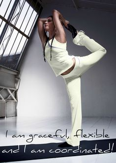 I am graceful, flexible and I am coordinated!