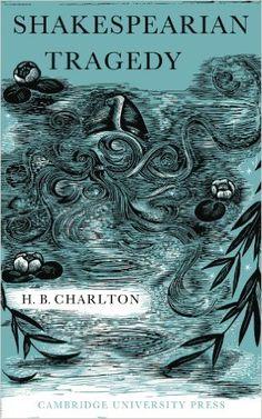 Shakespearian tragedy / H. B. Charlton
