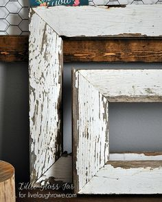 DIY:  Farmhouse Frames - made from salvaged wood - Live, Laugh, Rowe, via Little Glass Jar