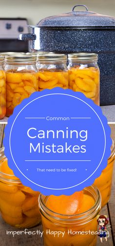 Common Canning Mistakes - That Need to Be Fixed!: