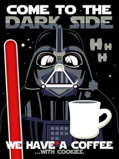 Come to Dark Side We Have a Coffee.