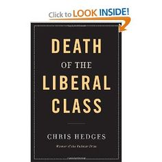 Chris Hedges lays out in detail exactly why the liberal class should not be serving the purpose it purports to and all of the multitude of ways that it (we) fail at what we claim is our guiding purpose.