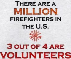73% of U.S. firefighters are volunteers.  Support your local volunteer fire department.