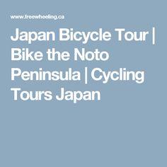 Japan Bicycle Tour | Bike the Noto Peninsula | Cycling Tours Japan