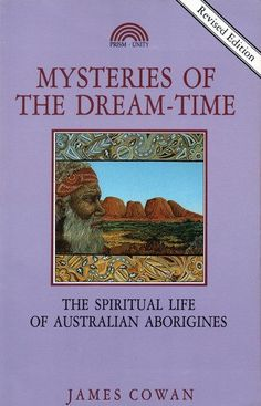 Mysteries of the Dream-Time: The Spiritual Life of Australian Aborigines by James Cowan, http://www.amazon.com/dp/1853270776/ref=cm_sw_r_pi_dp_Vul8qb19WVTZV