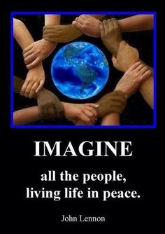 Line from John Lennon's / BEATLES song IMAGINE all the people living life in Peace. Lovely photo art of hands around the world of bright blue oceans as seen from space. Beatles, Give Peace A Chance, Hippie Peace, We Are The World, Celebration Quotes, Peace On Earth, Jehovah, John Lennon, Peace And Love