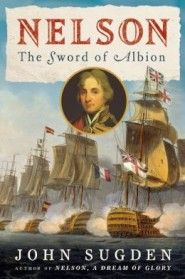 Nelson: The Sword of Albion by John Sugden (Holt) - Picking up where Sugden's Nelson: A Dream of Glory, 1758–1797 left off, this superb warts-and-all biography details the awe-inspiring ups and downs of the final eight years of British Admiral Horatio Nelson's life. Sugden's meticulously researched, highly readable work will no doubt be the definitive portrait of a brilliant, fearless, inspiring warrior beset by flaws and vulnerabilities.  9780805078077, $46.79 CAD, June 11, 2013
