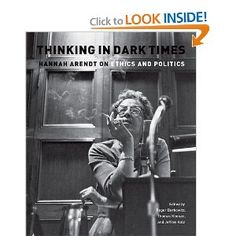 """Hannah Arendt  """"Thinking in Dark Times"""""""