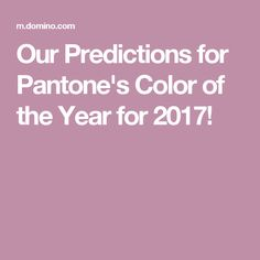 Our Predictions for Pantone's Color of the Year for 2017!