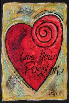 Live Your Passion-----Always