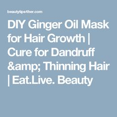 DIY Ginger Oil Mask for Hair Growth | Cure for Dandruff & Thinning Hair | Eat.Live. Beauty