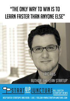 The only way to win is to learn faster than anyone else - quote from Eric Ries, author of the Lean startup