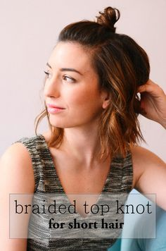Tutorial: the braided top knot for short hair. Super easy! #hairstyle #shorthair #beauty