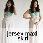 jersey maxi skirt. This site has lots of diy's for during and after pregnancy!