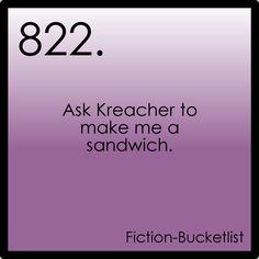 Ask Kreacher to make me a sandwich.