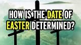 How is the date of Easter determined?