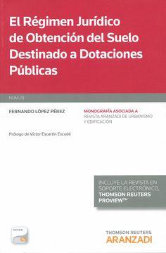 El régimen jurídico de obtención del suelo destinado a dotaciones públicas / Fernando López Pérez ; prólogo de Vicente Escartín Escudé, 2014