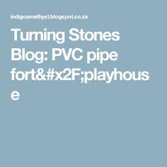Turning Stones Blog: PVC pipe fort/playhouse