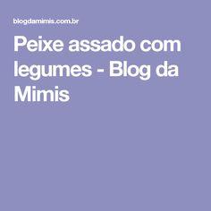 Peixe assado com legumes - Blog da Mimis