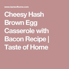 Cheesy Hash Brown Egg Casserole with Bacon Recipe | Taste of Home