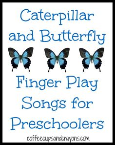 Caterpillar and Butterfly Songs for Preschool  Also great site with things for kids