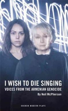 I Wish to Die Singing: Stories from the Armenian Genocide
