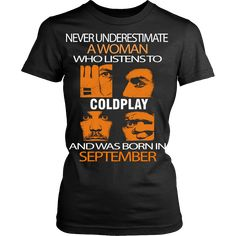 Now available on our store: Never underestima... http://vietees.com/products/never-underestimate-a-woman-who-listens-to-coldplay-and-was-born-in-september-t-shirt?utm_campaign=social_autopilot&utm_source=pin&utm_medium=pin