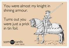 Funny Breakup Ecard: You were almost my knight in shining armour. Turns out you were just a prick in tin foil.