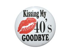 Kissing my goodbye birthday 50 year old button 2 inch pin back birthday button 50th Birthday Quotes, 50th Birthday Party, Friend Birthday, Birthday Cards, 50 And Fabulous, 50 Years Old, Kiss Me, Party Favors, Messages