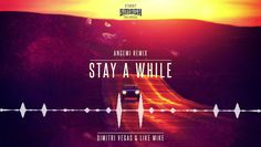 Dimitri Vegas Like Mike - Stay A While ANGEMI Remix