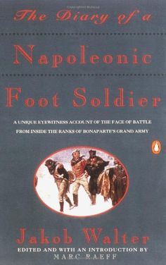 The Diary of a Napoleonic Foot Soldier: A Unique Eyewitne... https://www.amazon.com/dp/0140165592/ref=cm_sw_r_pi_dp_x_KM3sybPVXDE4N