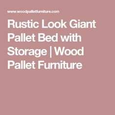 Rustic Look Giant Pallet Bed with Storage | Wood Pallet Furniture