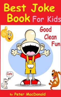 Best Joke Book for Kids : Best Funny Jokes and Knock Knock Jokes( 200+ Jokes): Good Clean Fun by [MacDonald, Peter]