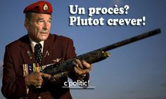 Chirac : Un procès? plutôt crever!