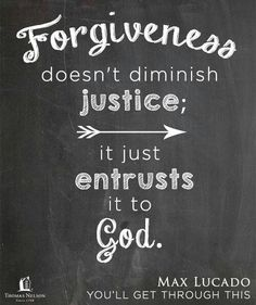 .Forgiveness doesn't diminish justice... Max Lucado