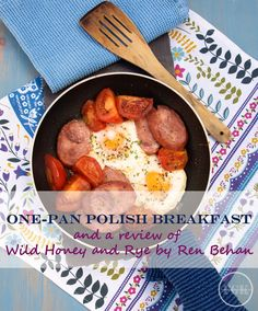 One-Pan Polish Breakfast from Polish Cook Book Wild Honey and Rye by Ren Behan Polish Breakfast, Egg Recipes For Breakfast, Breakfast Ideas, One Pan Meals, Main Meals, Wild Honey, Polish Recipes, Quick Easy Meals, Easy Dinners